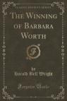 The Winning of Barbara Worth (Classic Reprint)