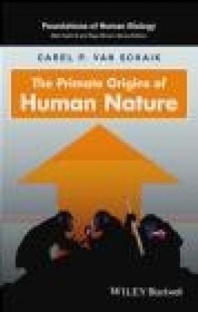 The Primate Origins of Human Nature Carel Van Schaik