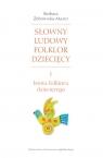 Słowny ludowy folklor dziecięcy Cz.1 Część 1: Istota folkloru Żebrowska-Mazur Barbara