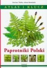 Paprotniki Polski Atlas i klucz Tlałka Dariusz, Rostański Adam