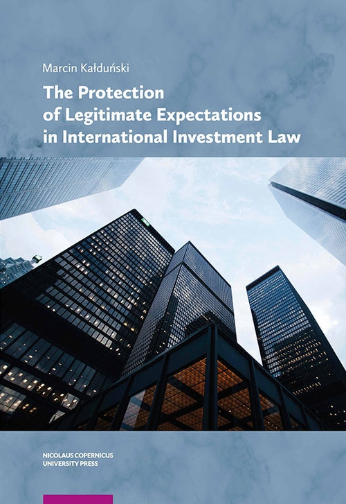 The Protection of Legitimate Expectations in International Investment Law Kałduński Marcin