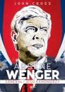 Arsene Wenger Generał i jego Kanonierzy