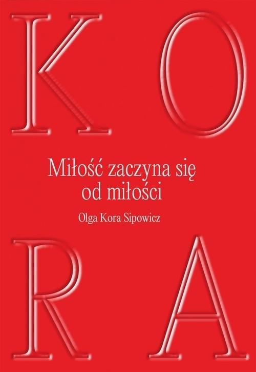 Miłość zaczyna się od milości Sipowicz Olga Kora