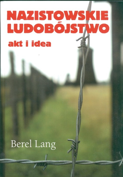 Nazistowskie ludobójstwo akt i idea Lang Berel