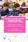 Dzieci z trudnościami adaptacyjnymi w młodszym wieku Aspekty rozwojowe i