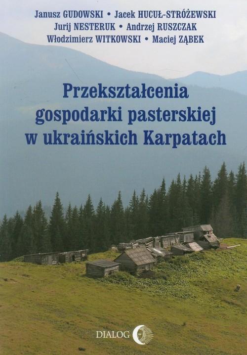 Przekształcenia gospodarki pasterskiej w ukraińskich Karpatach Gudowski Janusz, Hucuł-Sróżewski Jacek, Nesteruk Jurij
