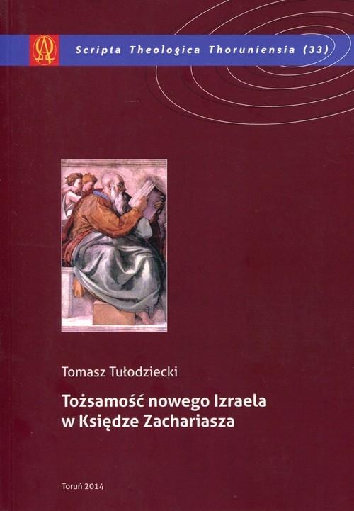 Tożsamość nowego Izraela w Księdze Zachariasza Tułodziecki Tomasz