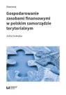 Gospodarowanie zasobami finansowymi w polskim samorządzie terytorialnym Dolewka Zofia