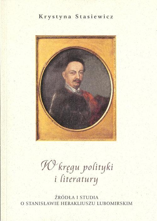 W kręgu polityki i literatury Stasiewicz Krystyna