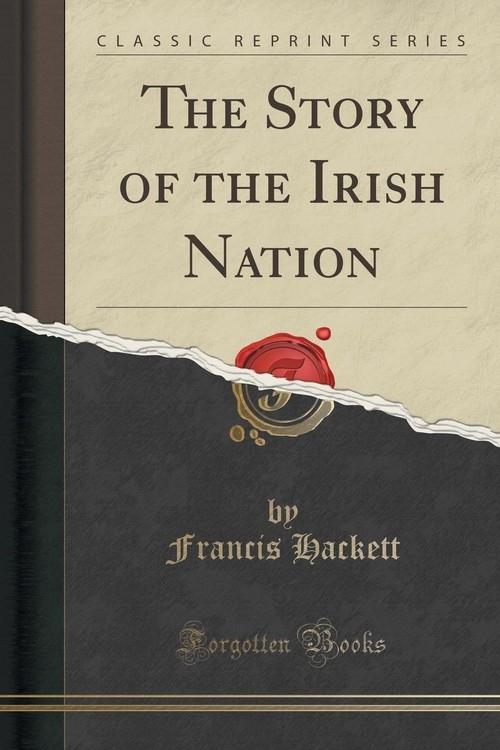 The Story of the Irish Nation (Classic Reprint) Hackett Francis