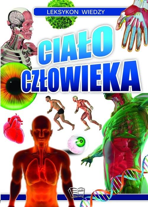 Leksykon Wiedzy Ciało Człowieka (Uszkodzona okładka) Praca zbiorowa