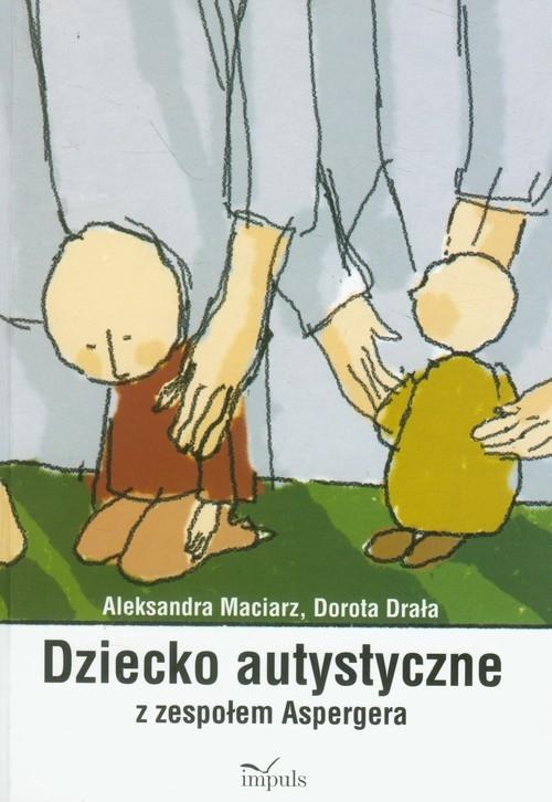 Dziecko autystyczne z zespołem Aspergera Maciarz Aleksandra, Drała Dorota