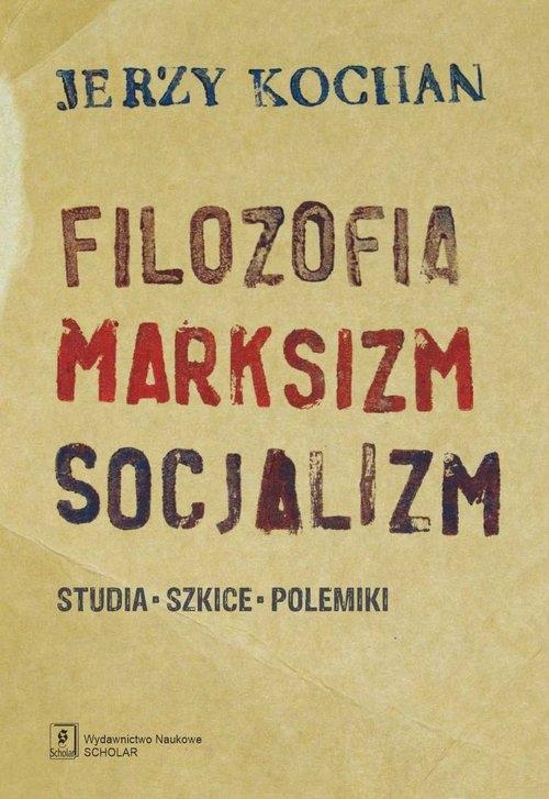 Filozofia, marksizm, socjalizm Kochan, Jerzy