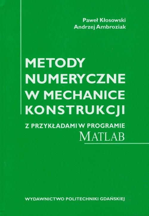 Metody numeryczne w mechanice konstrukcji Kłosowski Paweł, Ambroziak Andrzej