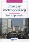 Procesy metropolizacji Teoria i praktyka Zuzańska- Zyśko Elżbieta