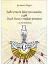 Sakrament bierzmowania czyli Duch Święty rozdaje.. bp Antoni Długosz