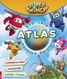 Super Wings. Atlas. Kto lata dookoła świata? praca zbiorowa