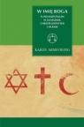 W imię Boga Fundamentalizm w judaizmie, chrześcijaństwie i islamie Armstrong Karen