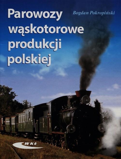 Parowozy wąskotorowe produkcji polskiej Pokropiński Bogdan