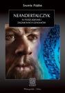 Neandertalczyk W poszukiwaniu zaginionych genomów Pääbo Svante