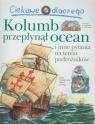 Ciekawe dlaczego Kolumb przepłynął ocean