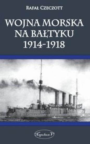 Wojna morska na Bałtyku 1914-1918 Czeczott Rafał