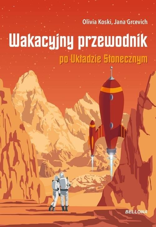 Wakacyjny przewodnik po Układzie Słonecznym Grcevich Jana, Koski Olivia