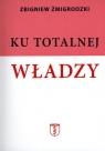 Ku totalnej władzy Żmigrodzki Zbigniew