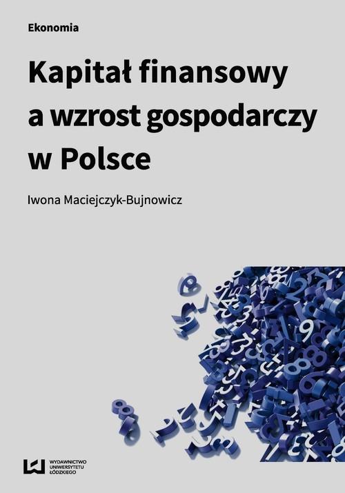 Kapitał finansowy a wzrost gospodarczy w Polsce Maciejczyk-Bujnowicz Iwona