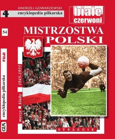Encyklopedia piłkarska. Mistrzostwa Polski T.54 Andrzej Gowarzewski