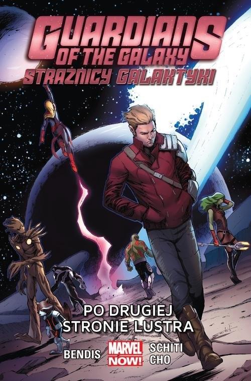 Guardians of the Galaxy - Strażnicy Galaktyki t. 6: Po drugiej stronie lustra Bendis Brian Michael, Cho Frank, Schiti Valerio