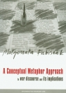 A Conceptual Metaphor approach to war discourse and its implications Fabiszak Małgorzata