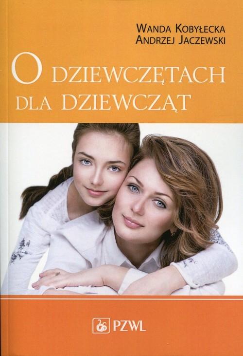O dziewczętach dla dziewcząt Kobyłecka Wanda, Jaczewski Andrzej