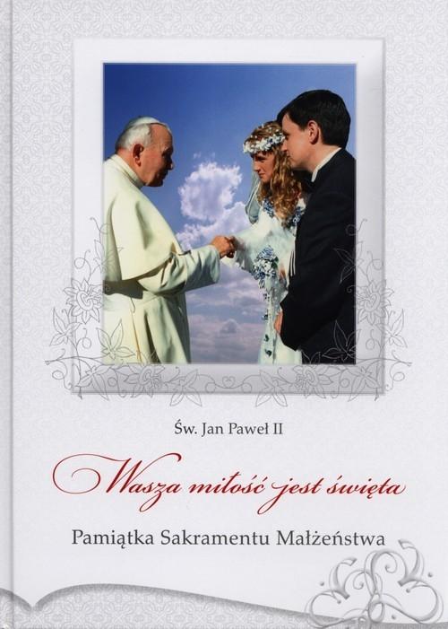 Wasza miłość jest święta Jan Paweł II