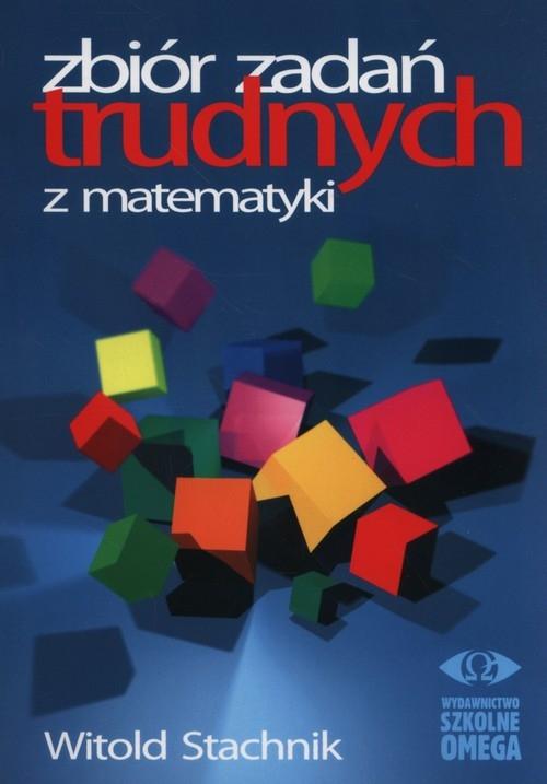 Zbiór zadań trudnych z matematyki Stachnik Witold