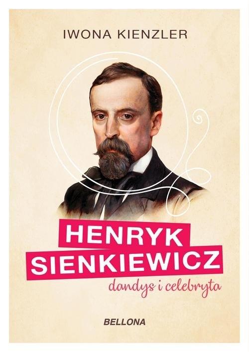 Henryk Sienkiewicz. Dandys i celebryta Kienzler Iwona