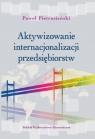 Aktywizowanie internacjonalizacji przedsiębiorstw Dobre praktyki Pietrasiński Paweł