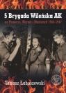 5 Brygada Wileńska AK na Pomorzu, Warmii i Mazurach 1945-1947 Łabuszewski Tomasz