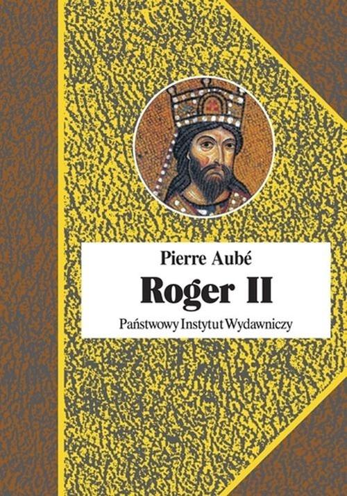 Roger II Twórca państwa Normanów włoskich Aube Pierre