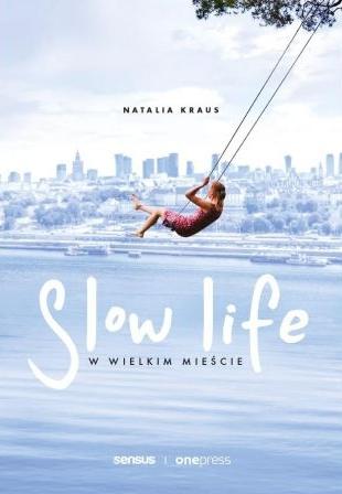 Slow life w wielkim mieście Kraus Natalia