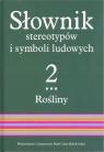 Słownik stereotypów i symboli ludowych Tom 2, z. III, Rośliny: kwiaty