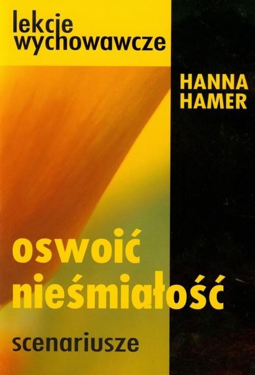 Oswoić nieśmiałość Scenariusze lekcji wychowawczych w gimnazjum Hamer Hanna