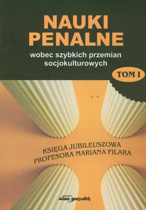 Nauki penalne wobec szybkich przemian socjokulturowych Tom I