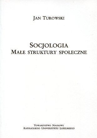 Socjologia. Małe struktury społeczne Turowski Jan