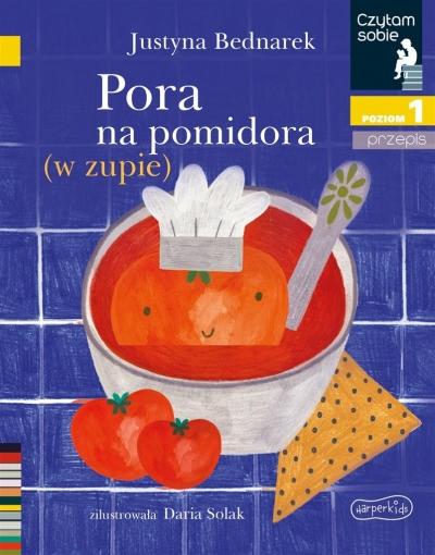 Pora na pomidora (w zupie). Czytam sobie. Poziom 1 Bednarek Justyna