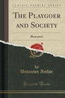 The Playgoer and Society Illustrated (Classic Reprint) Author Unknown