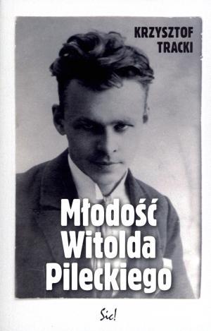 Młodość Witolda Pileckiego Tracki Krzysztof