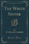 The White Sister (Classic Reprint)