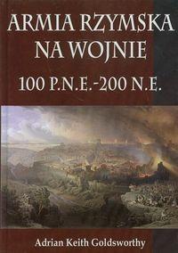 Armia Rzymska na wojnie 100 p.n.e. - 200 n.e. Goldsworthy Adrian Keith