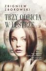 Trzy odbicia w lustrze Zborowski Zbigniew